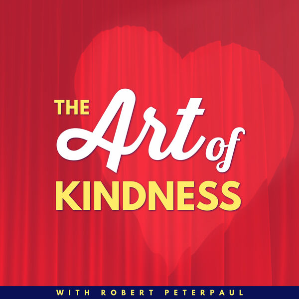 The Art of Kindness with Robert Peterpaul Podcast Artwork Image