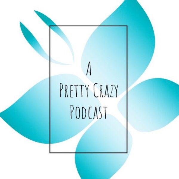 A Pretty Crazy Podcast Podcast Artwork Image