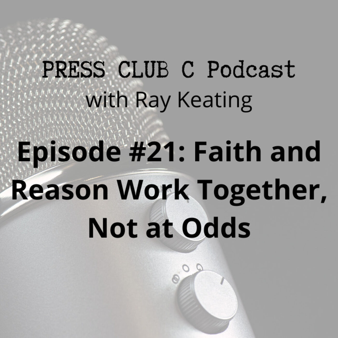 Episode #21: Faith and Reason Work Together, Not at Odds