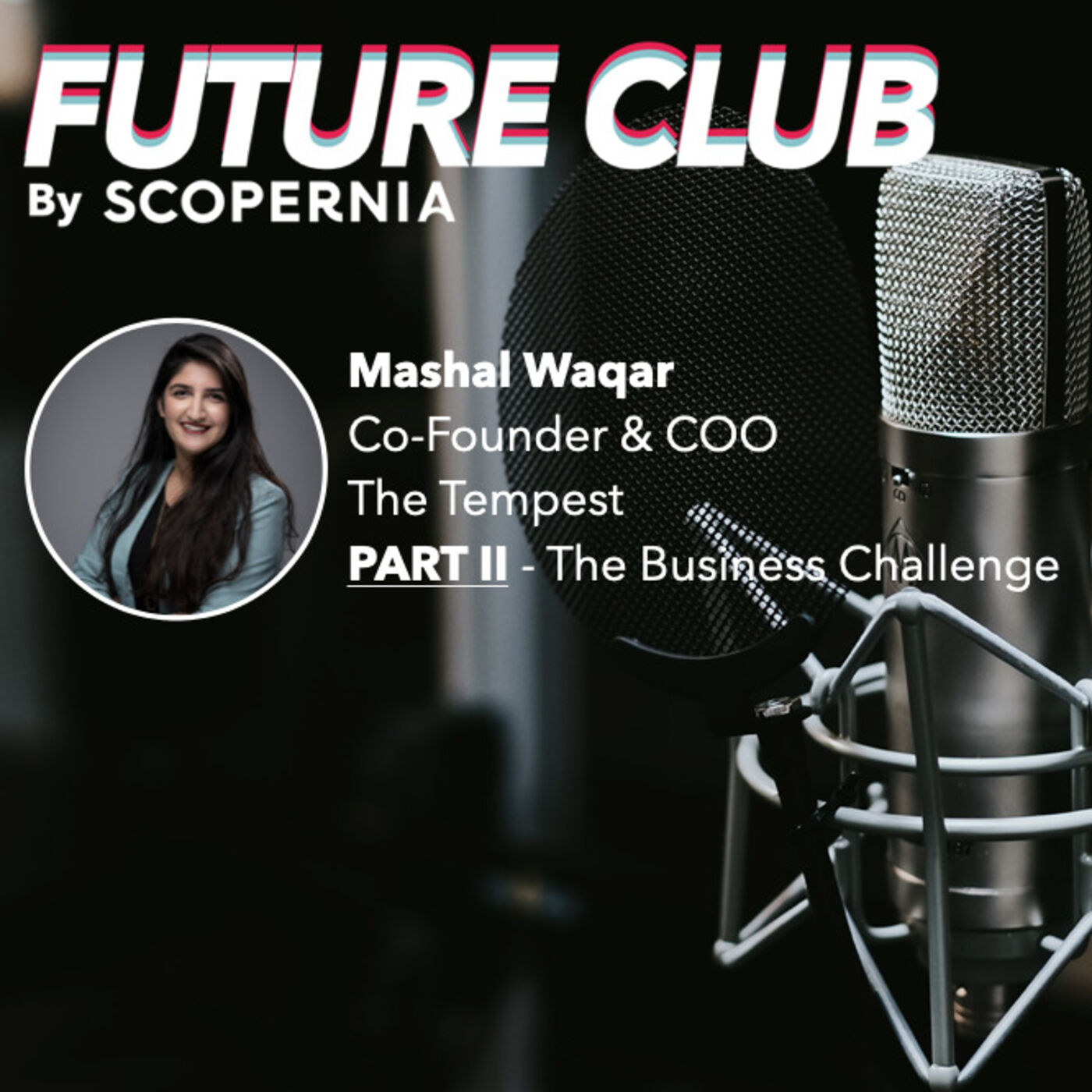 How to impact millions of lives through storytelling with Mashal Waqar - Part 2: The Business Challenge