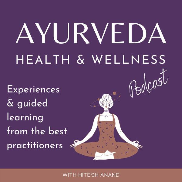 Ayurveda Health & Wellness Podcast Artwork Image