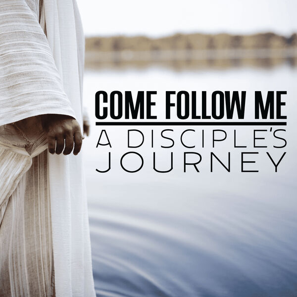 Come Follow Me: A Disciple's Journey  Podcast Artwork Image