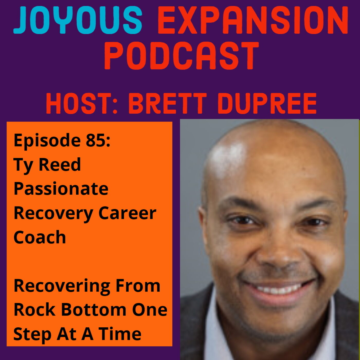 Joyous Expansion #85 - Ty Reed, Passionate Recovery Career Coach  - Recovering From Rock Bottom One Step At A Time