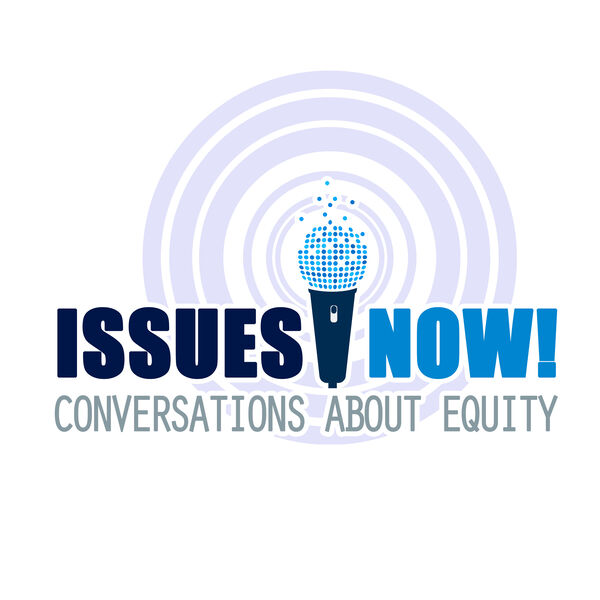 Issues Now! Conversations About Equity Podcast Artwork Image