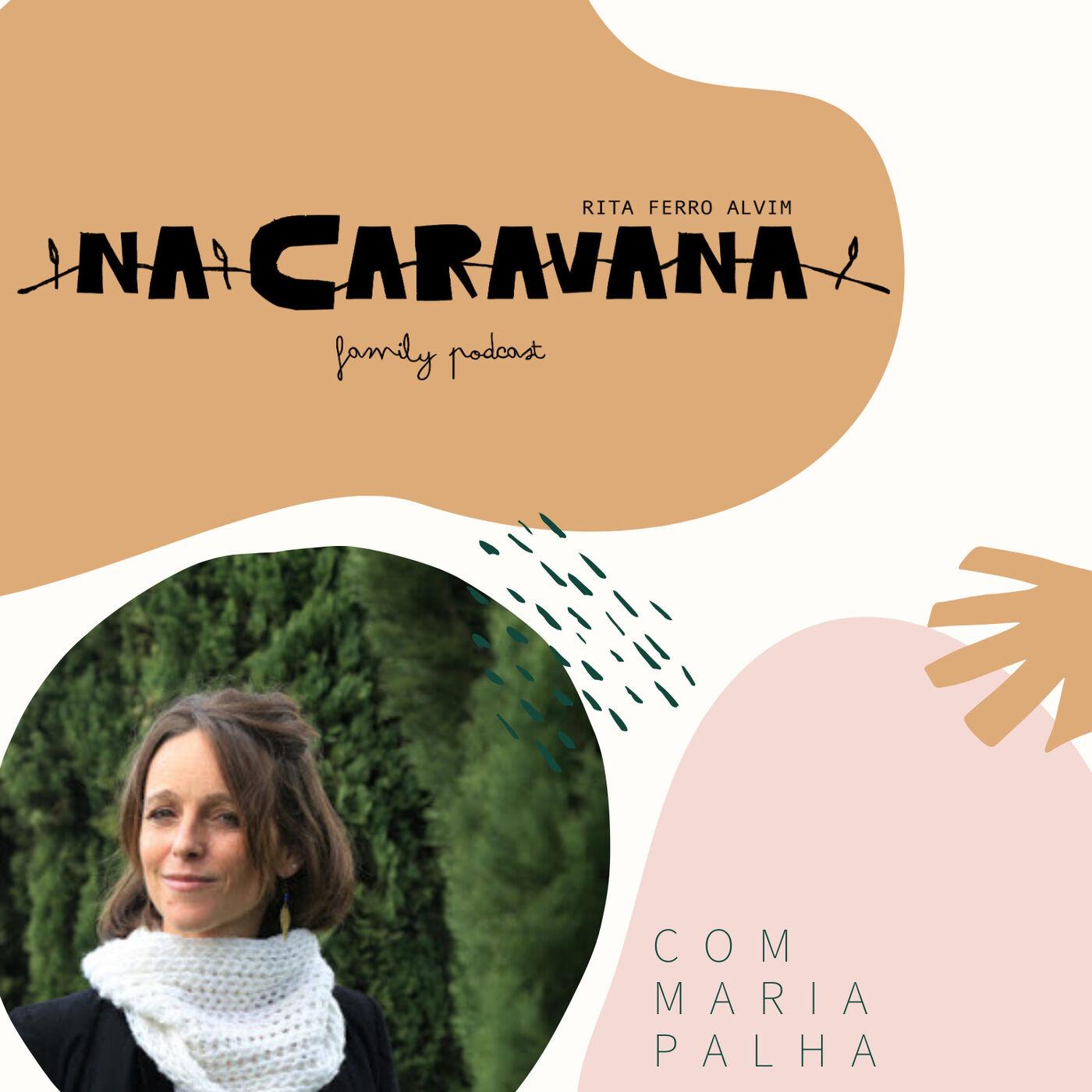 N'A Caravana com Maria Palha #24 Kit saúde emocional para famílias, lidar com a adversidade e perda, crianças e humanidade