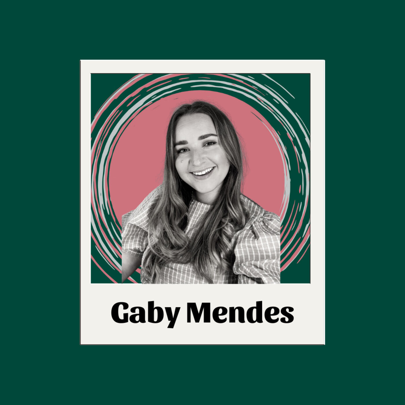 EP9 Gaby Mendes- Working Towards Your Ideal Self, Post Graduation Life and Comparing Yourself