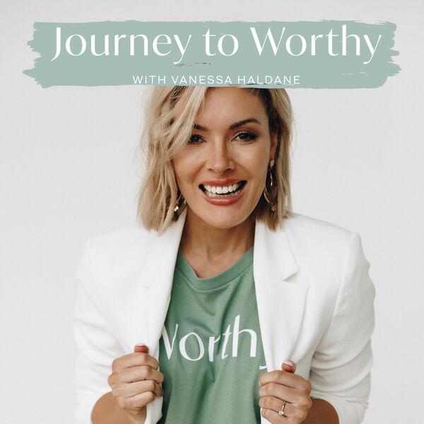 Journey To Worthy - with Vanessa Haldane Podcast Artwork Image