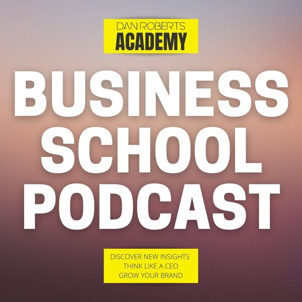 Business School Podcast with Dan Roberts Podcast Artwork Image