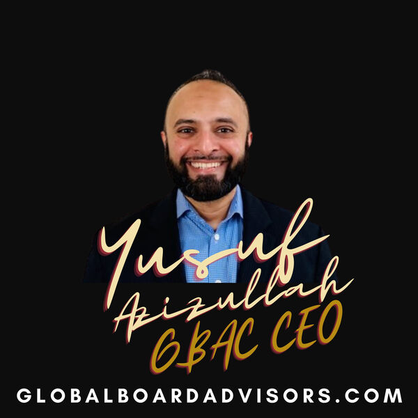 Global 500 CEOs and Board of Directors Corporate Governance by GBAC CEO Yusuf Azizullah Podcast Artwork Image