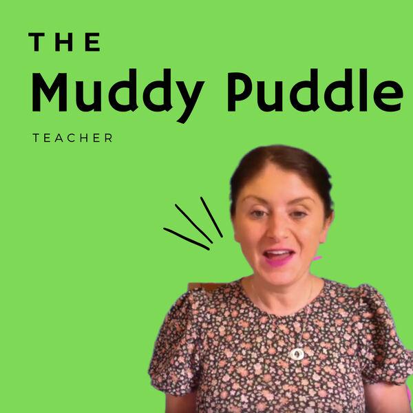 The Muddy Puddle Teacher  Podcast Artwork Image