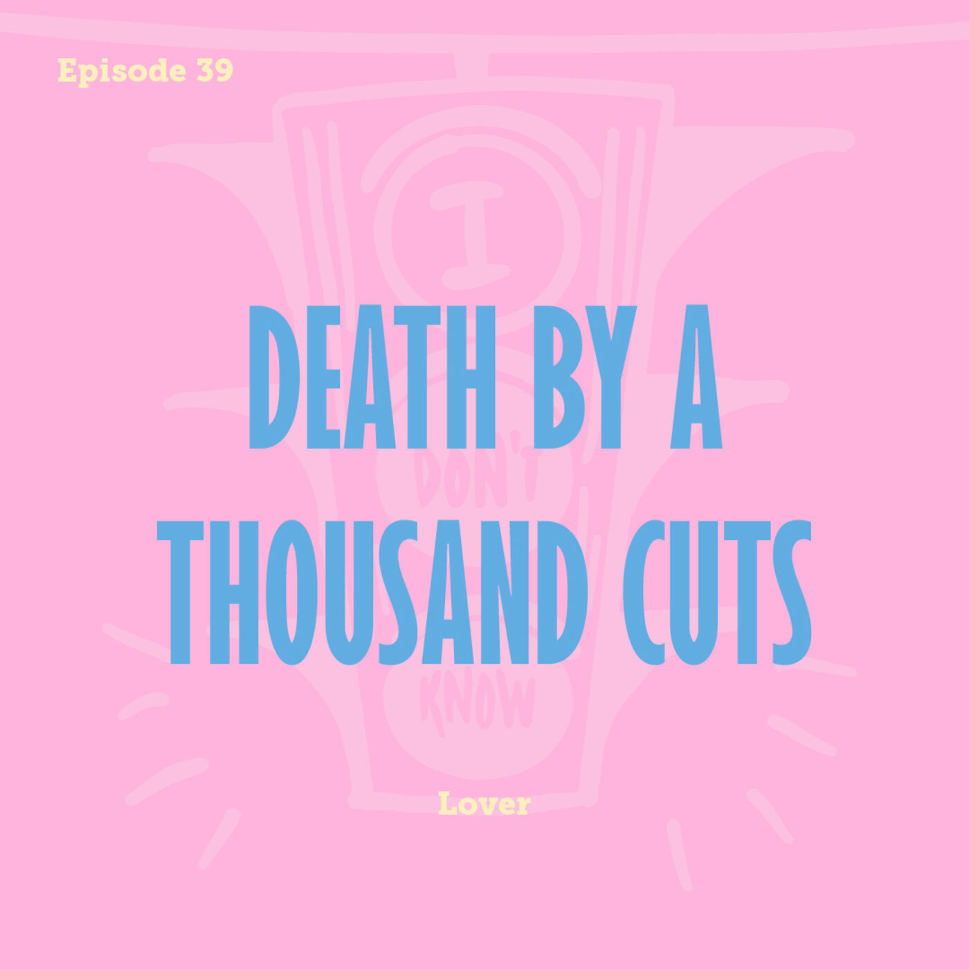 Tay to Z Episode 39: Death By A Thousand Cuts