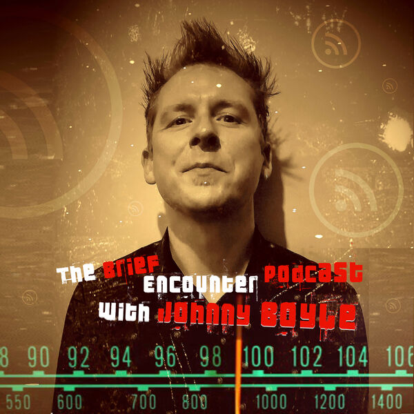 The Brief Encounter Podcast with Johnny Boyle Podcast Artwork Image