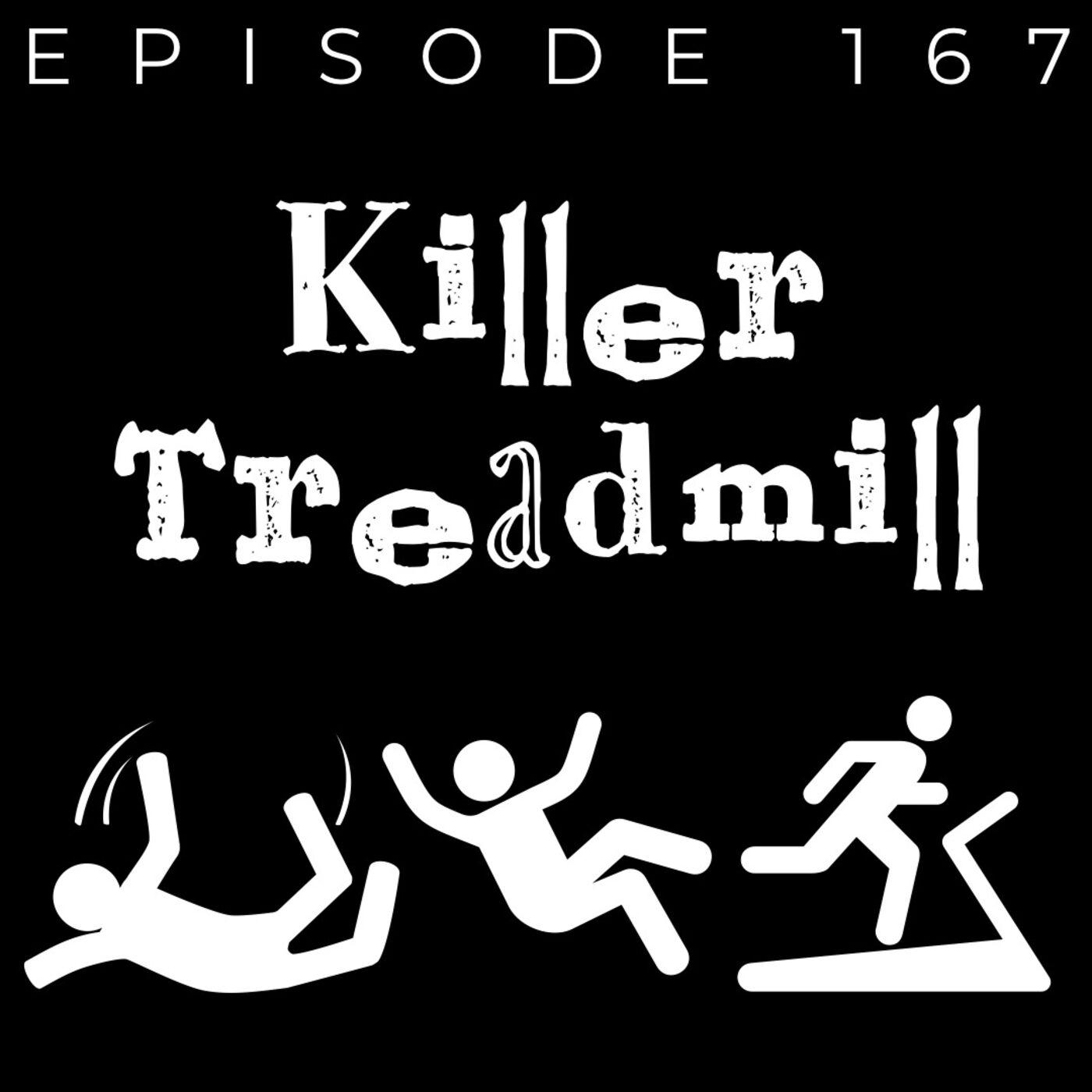 Episode 167: Killer Treadmill