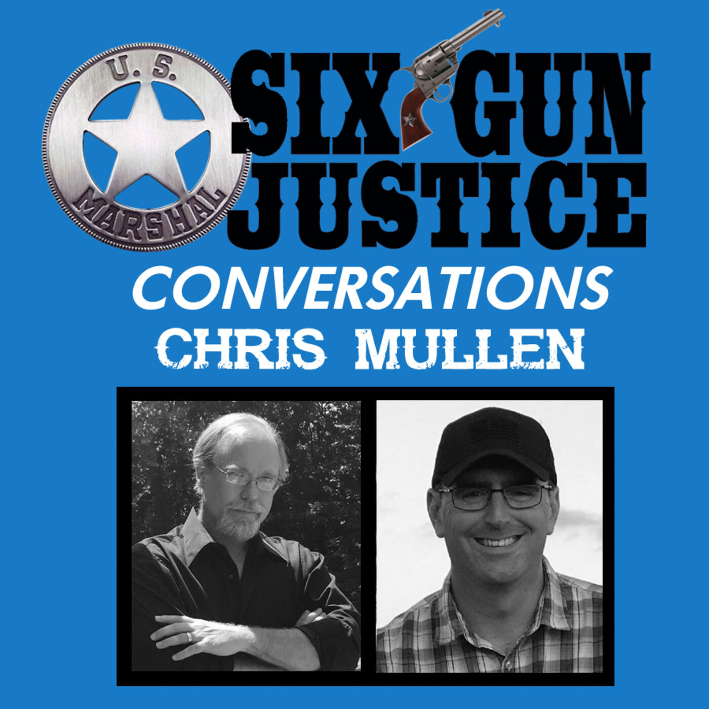 SIX-GUN JUSTICE CONVERSATIONS—CHRIS MULLEN