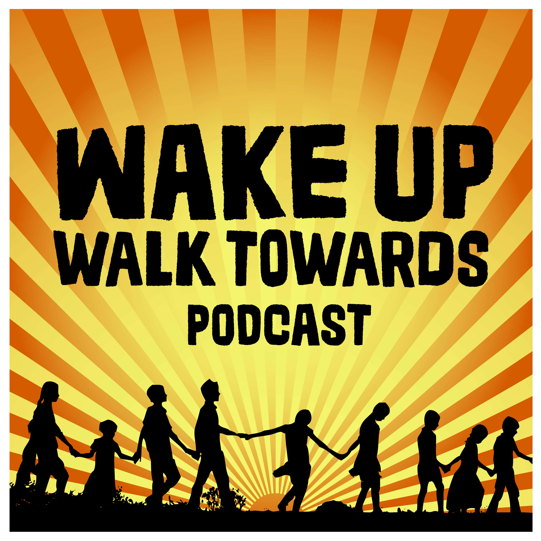 #WakeUpWalkTowards Podcast