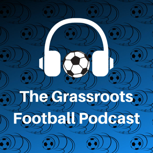 The Grassroots Football Podcast Podcast Artwork Image