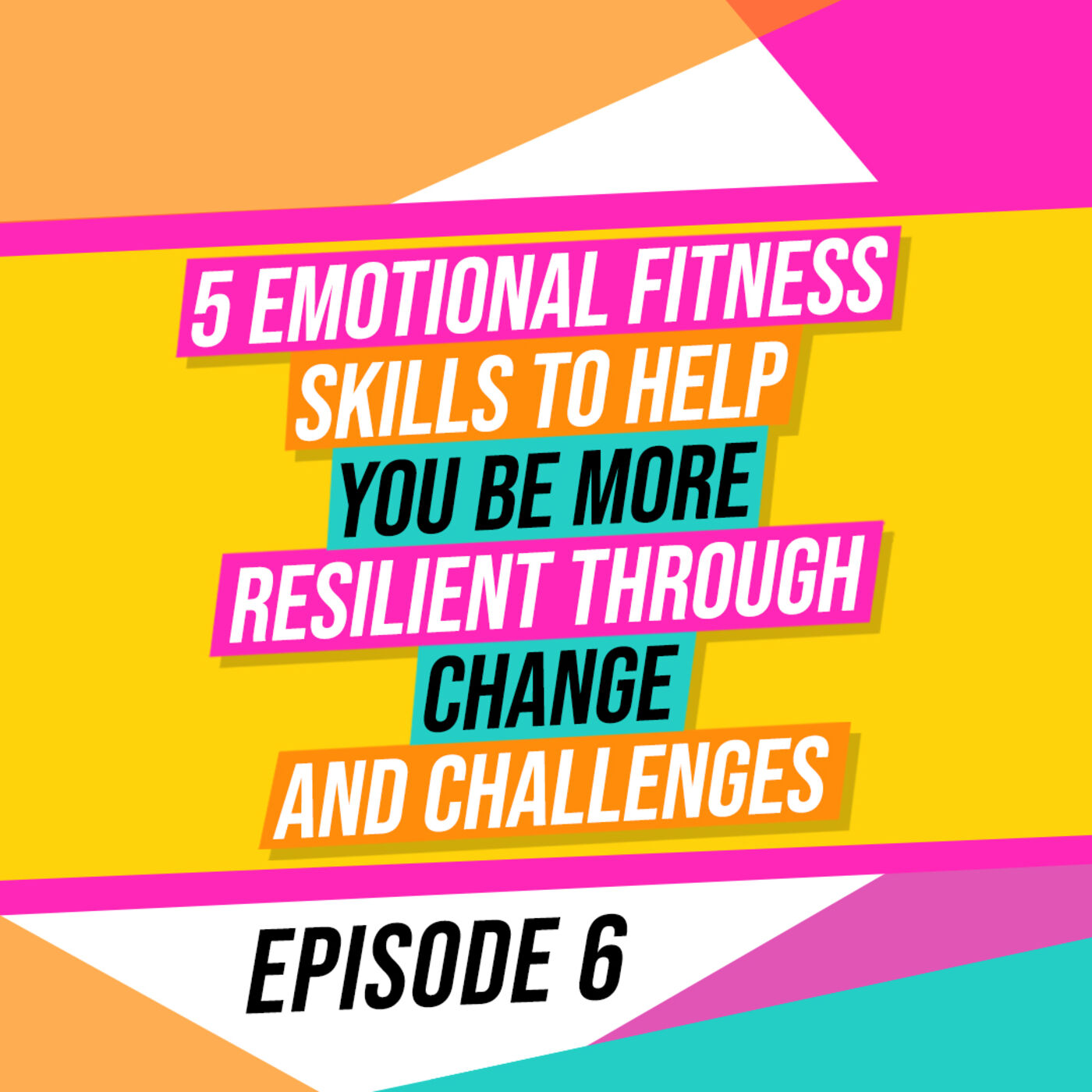 5 emotional fitness skills to help you be more resilient through challenges