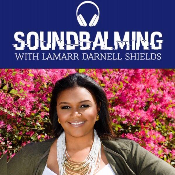SoundBalming with LaMarr Darnell Shields Podcast Artwork Image