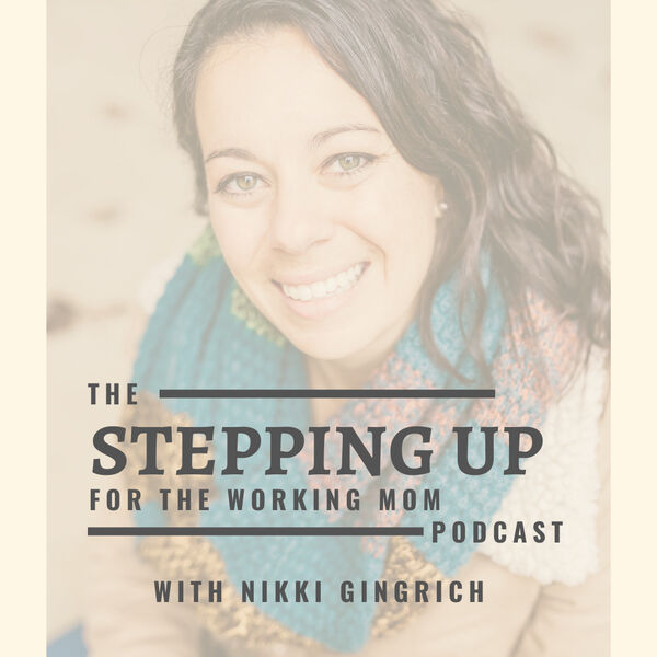 Stepping Up for the Working Mom Podcast Artwork Image