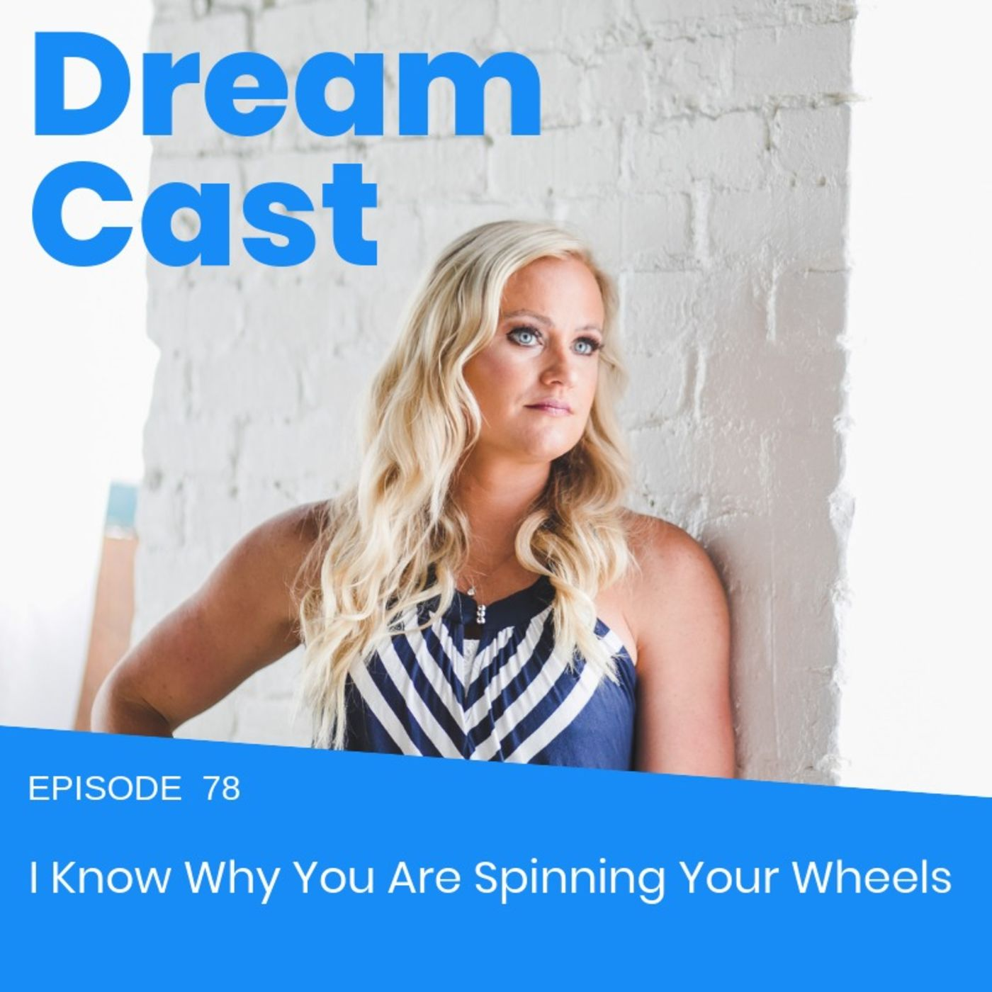 Episode 78 - I Know Why You Are Spinning Your Wheels