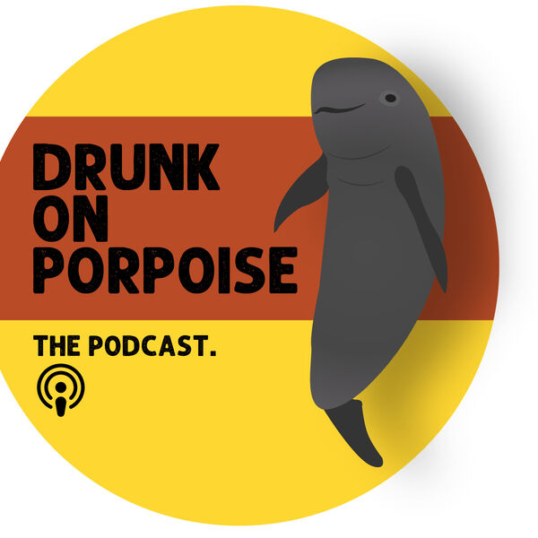 Drunk on Porpoise Podcast Artwork Image