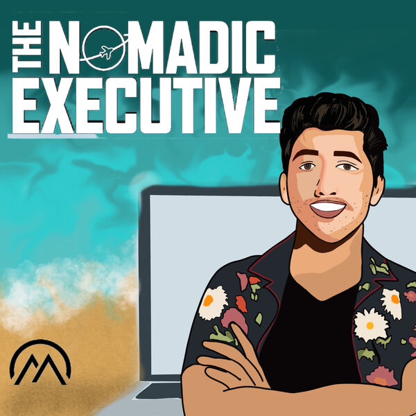 The Nomadic Executive | Discussions With Digital Nomads and Online Entrepreneurs Podcast Artwork Image
