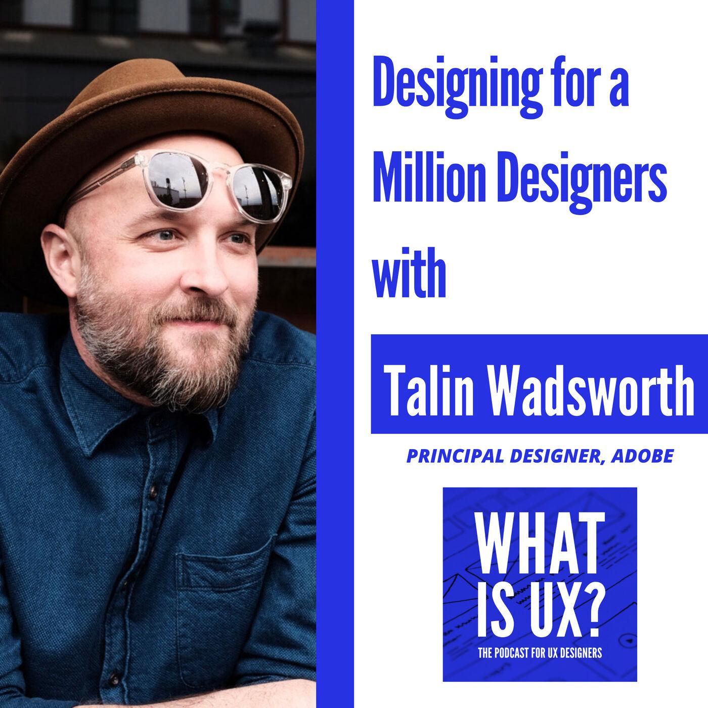 S1E1 Designing for 1 Million Designers with Talin Wadsworth, Principal Designer at Adobe XD