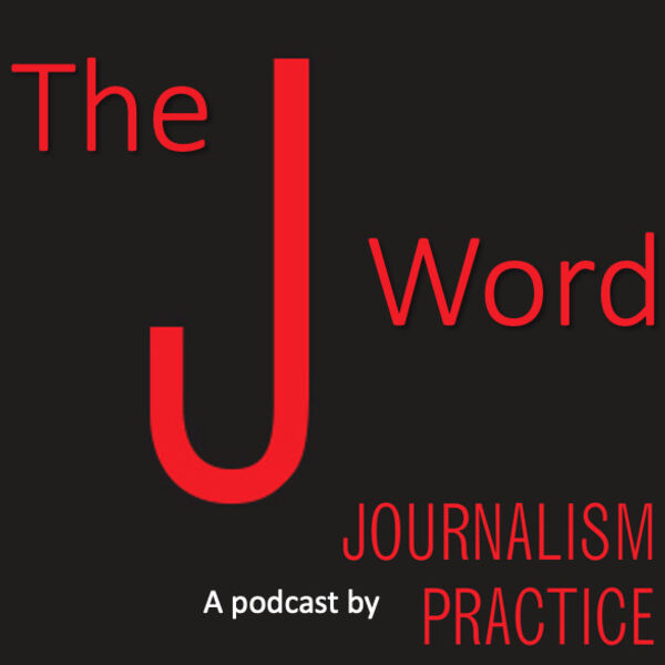 The J Word: A Podcast by Journalism Practice Podcast Artwork Image