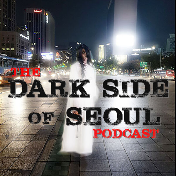 The Dark Side of Seoul Podcast Podcast Artwork Image