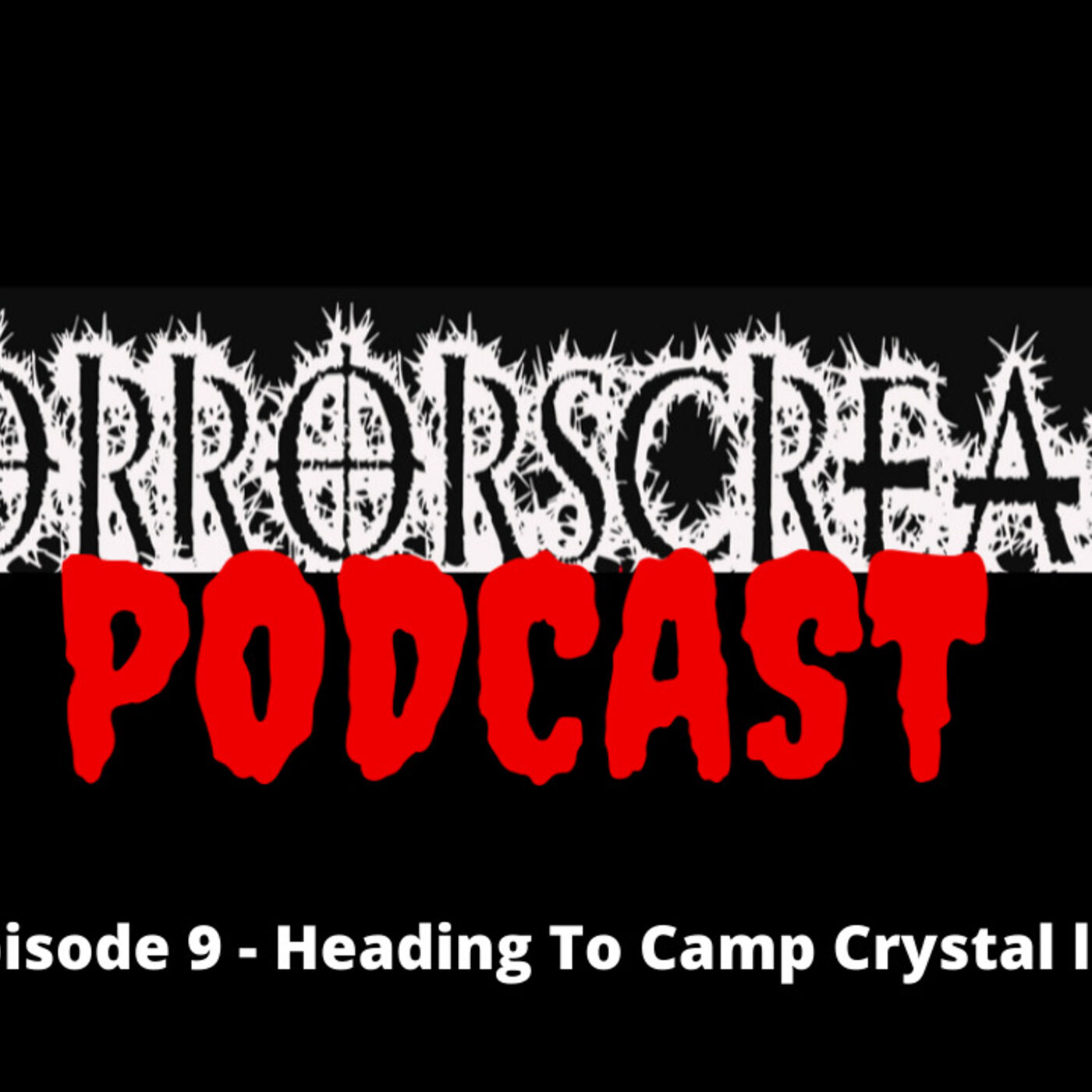 HORRORSCREAMS PODCAST: Episode 9 - Heading To Camp Crystal Lake.