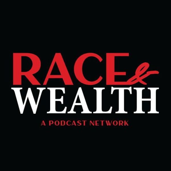 The Race and Wealth Podcast Network Podcast Artwork Image