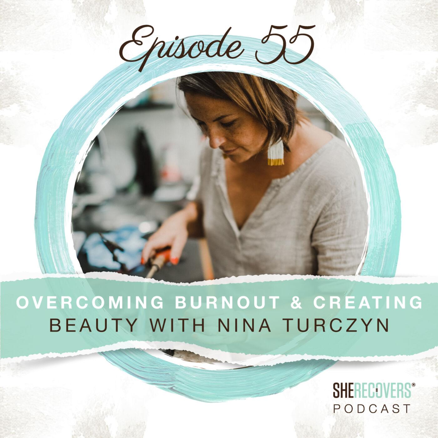 Episode 55: Overcoming Burnout & Creating Beauty with Nina Turczyn