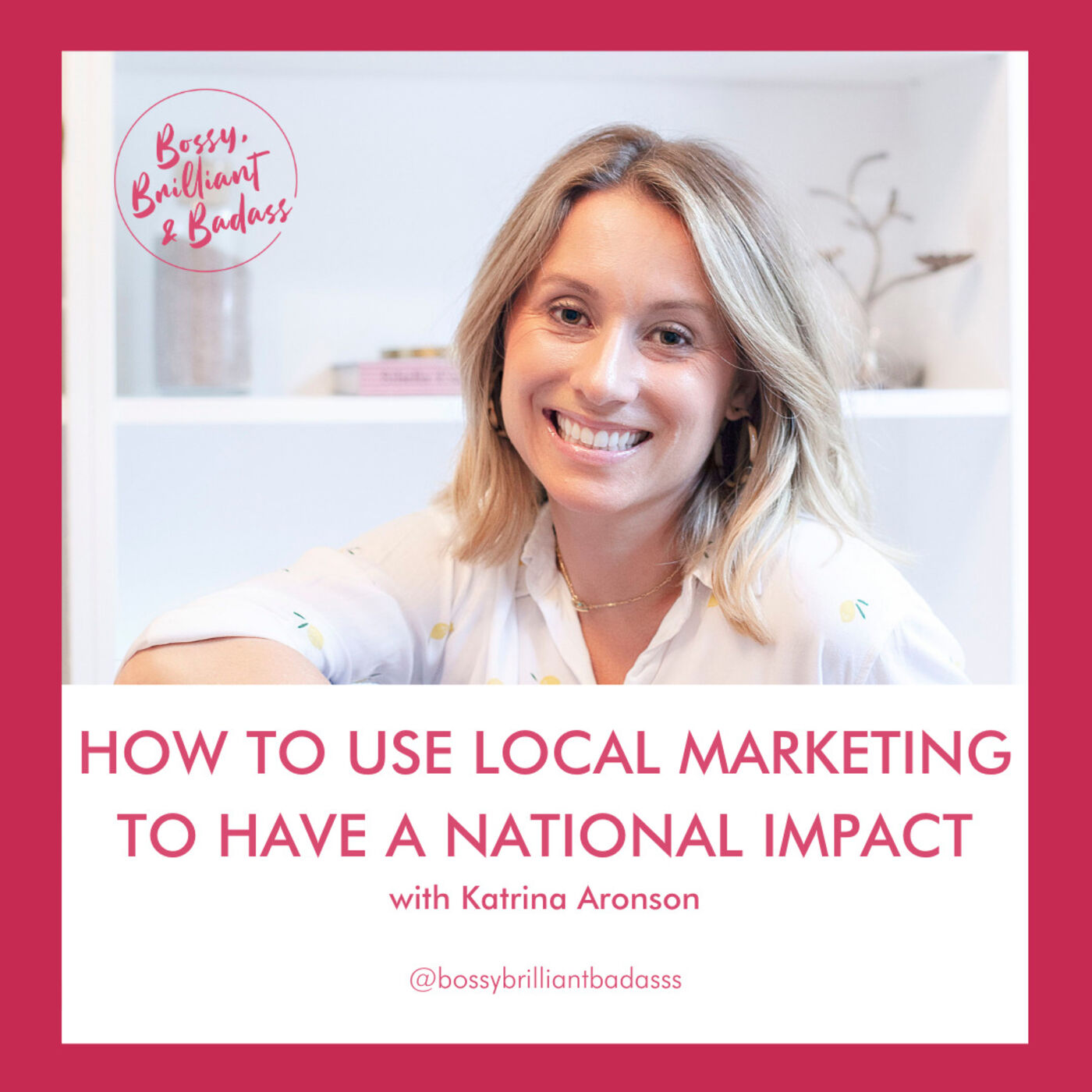 How to Use Local Marketing to Have a National Impact (with Katrina Aronson)