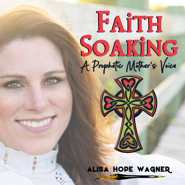 Faith Soaking: A Prophetic Mother's Voice Podcast Artwork Image