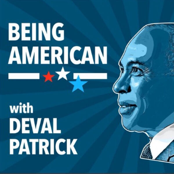 Being American with Deval Patrick Podcast Artwork Image