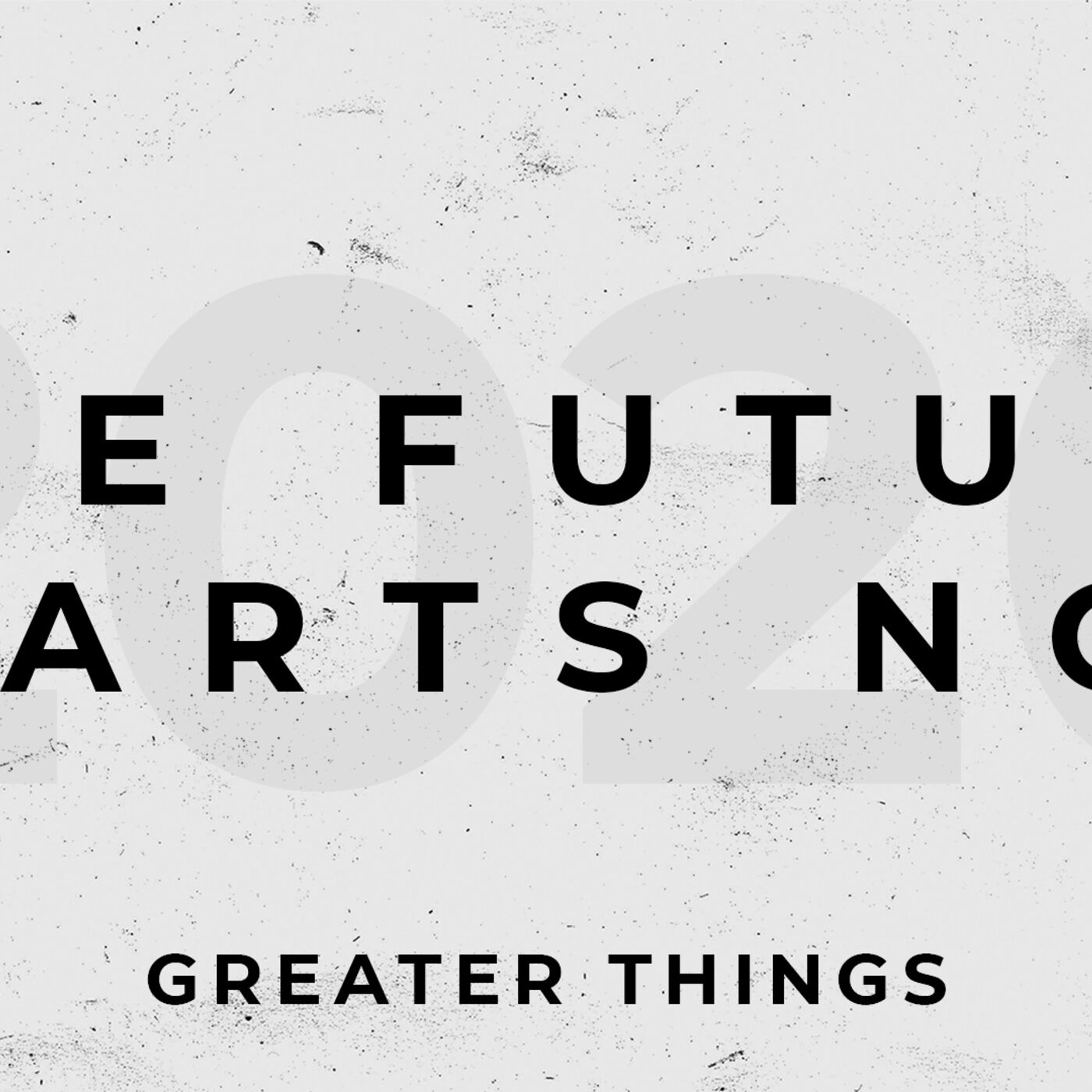 Greater Things - The Future Starts Now (Part 3)