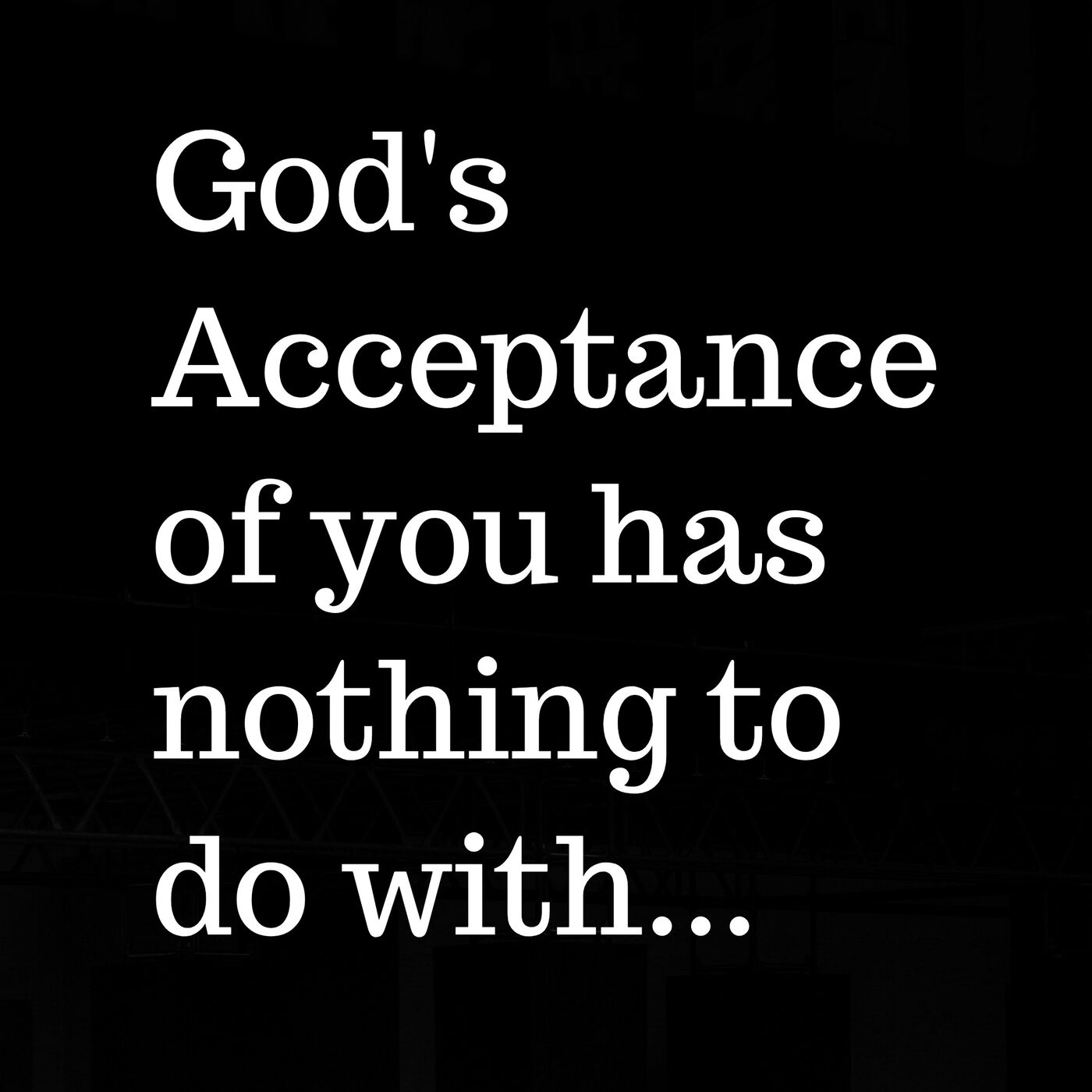 Faith Tip- God's Acceptance Has Nothing To Do With...