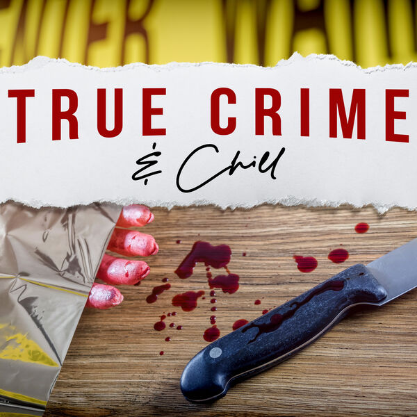 True Crime and Chill Podcast Artwork Image