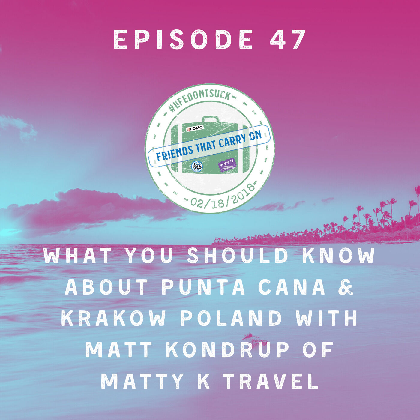 Ep. 47 | What You Should Know About Punta Cana & Krakow Poland with Matt Kondrup of Matty K Travel