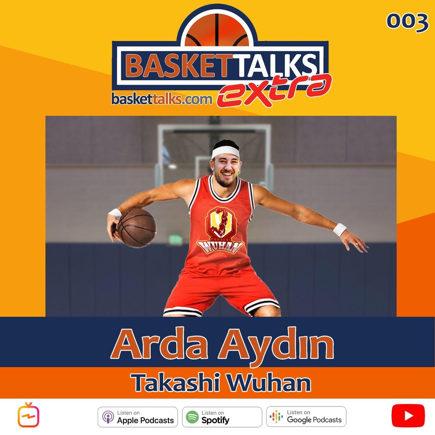Basket Talks Extra / 003 / Basket Talks Extra / Arda Aydın- Takashi Wuhan