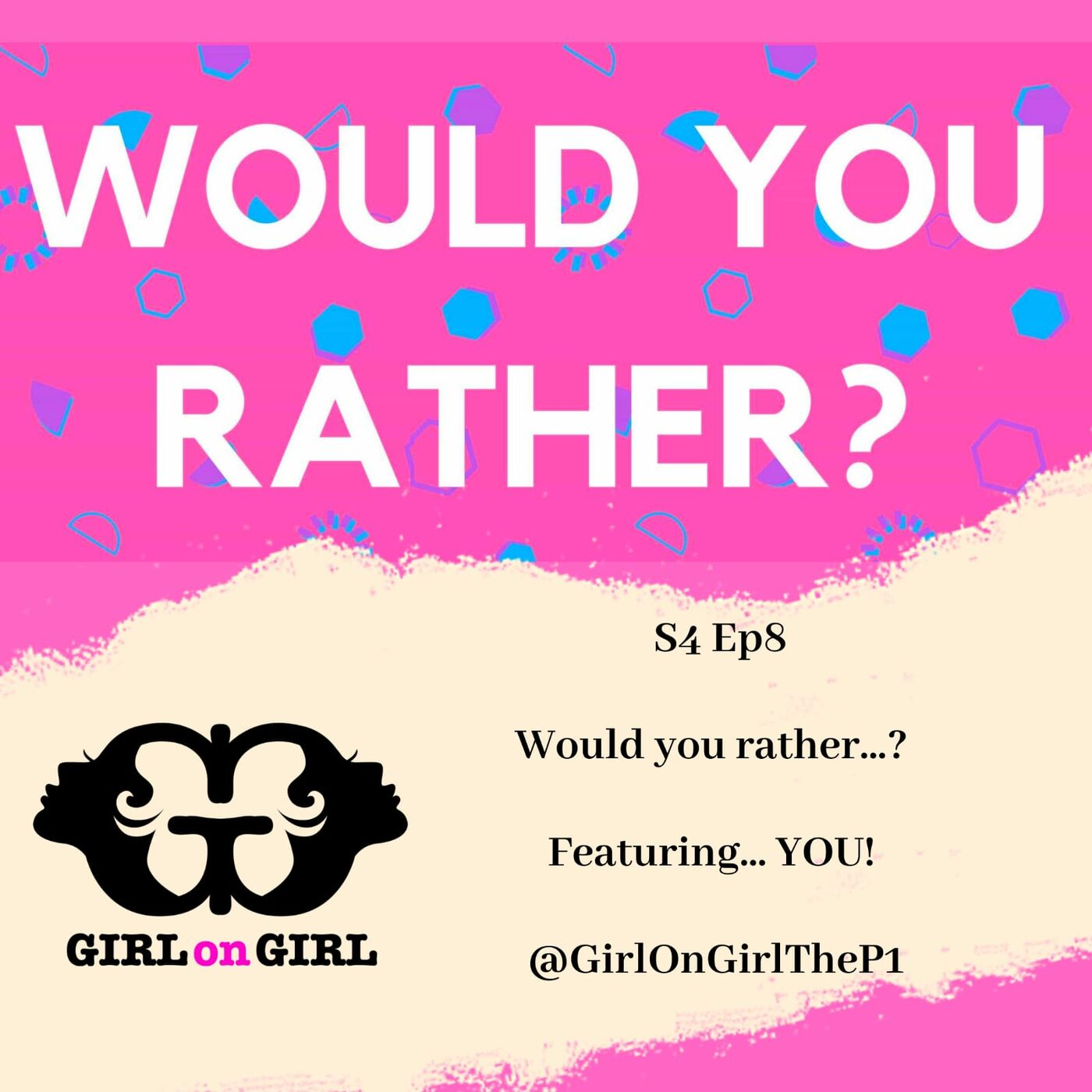 Girl on Girl S4 Ep 8: Would you rather...? Featuring YOU!