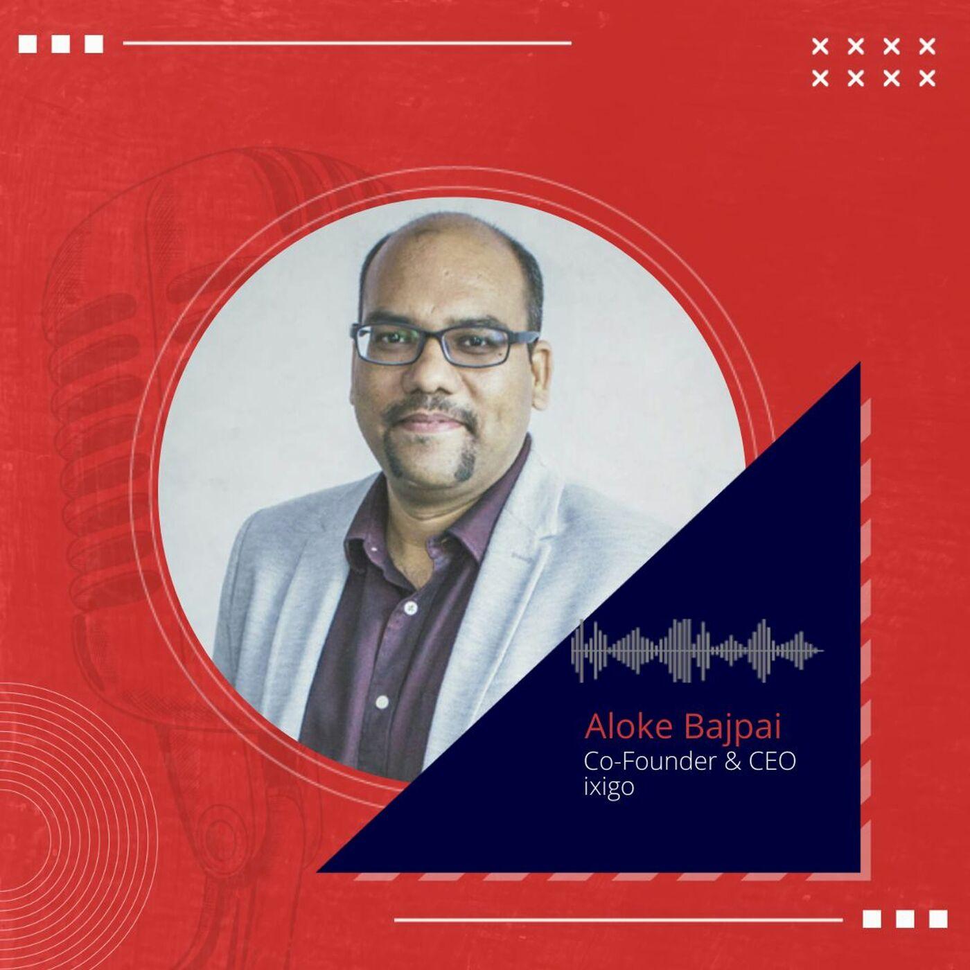 Inside the mind of Aloke Bajpai, Co-Founder & CEO, ixigo