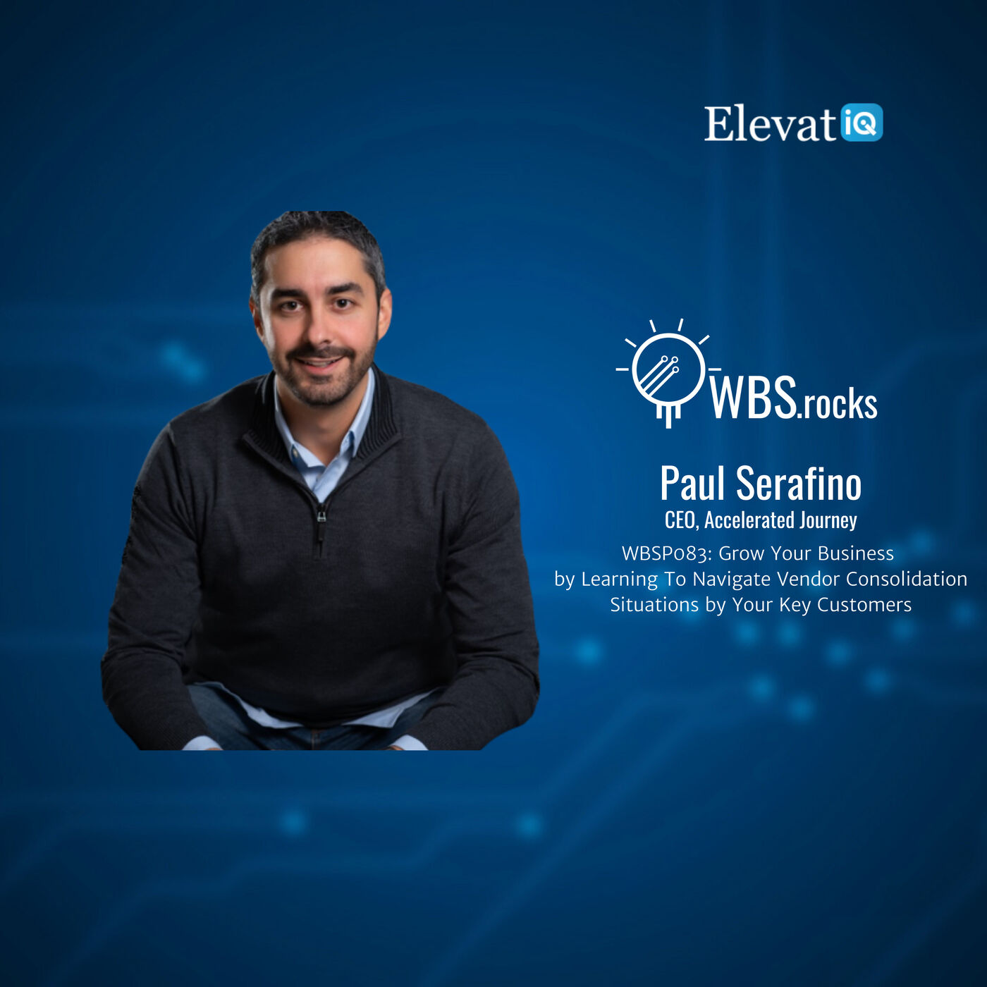 WBSP083: Grow Your Business by Learning To Navigate Vendor Consolidation Situations by Your Key Customers w/ Paul Serafino