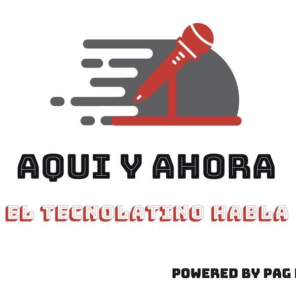 Aquí & Ahora (El TecnoLatino Habla) Podcast Artwork Image