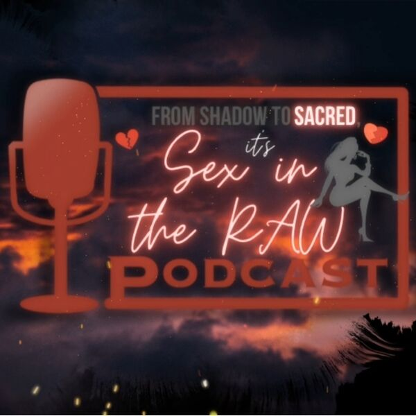 From Shadow To Sacred, It's Sex In The Raw... Podcast Artwork Image