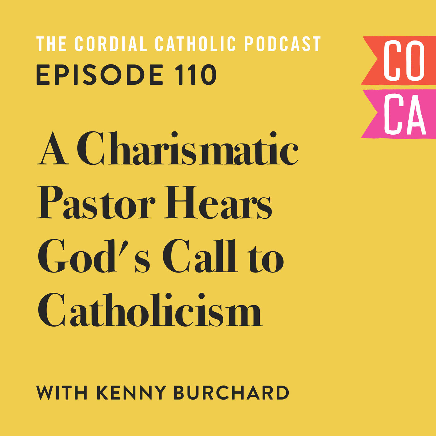 110: A Charismatic Pastor Hears God's Call to Catholicism (w/ Kenny Burchard)