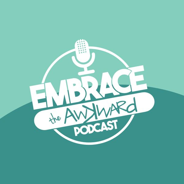 Embrace the Awkward Podcast Podcast Artwork Image