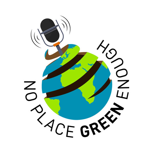 No Place Green Enough Podcast Artwork Image