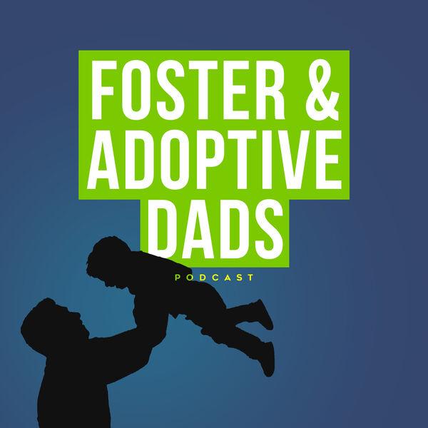 Foster & Adoptive Dads Podcast Podcast Artwork Image