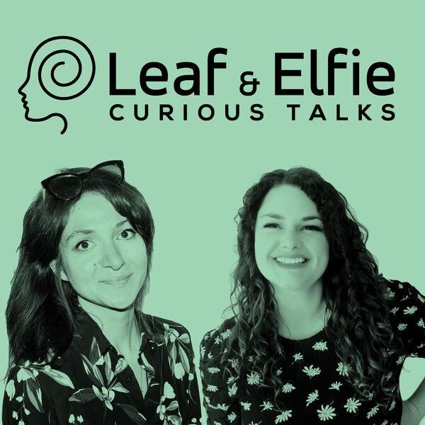 Leaf & Elfie: Curious Talks Podcast Artwork Image